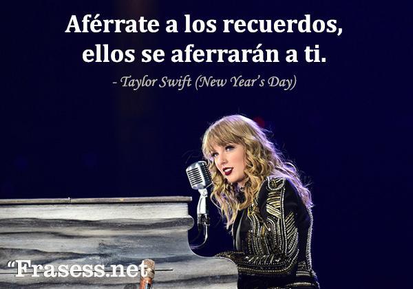 Frases de Taylor Swift - Aférrate a los recuerdos, ellos se aferrarán a ti.