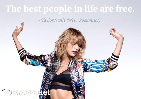 Frases de Taylor Swift - The best people in life are free. (Las mejores personas en la vida son libres)