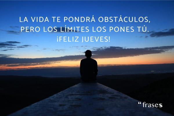 Frases de jueves - La vida te pondrá obstáculos, pero los límites los pones tú. ¡Feliz jueves!