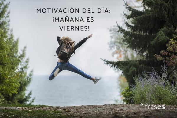Frases de jueves - Motivación del día: mañana es viernes.
