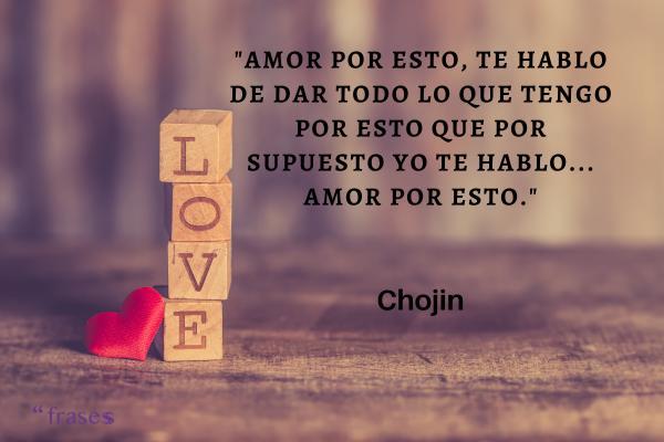 Frases de El Chojín - Amor por esto, te hablo de dar todo lo que tengo por esto que por supuesto yo te hablo... amor por esto.