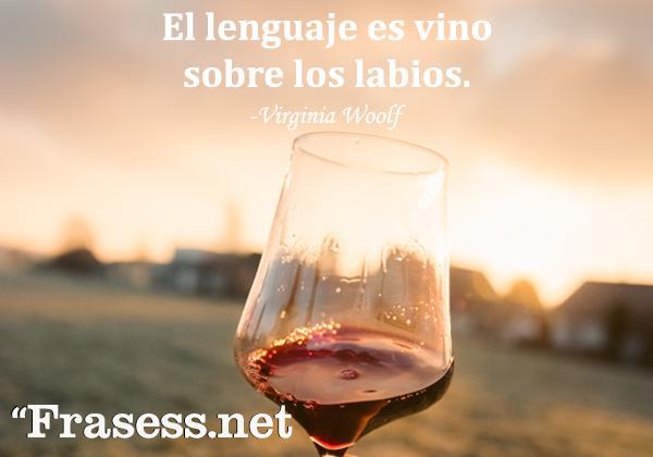 Frases de Virginia Woolf - El lenguaje es vino sobre los labios.
