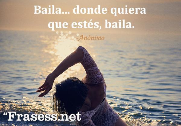 Frases de baile - Baila... donde sea que estés, baila.