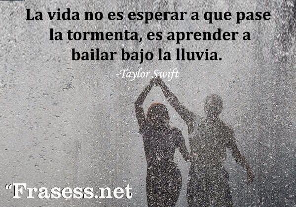 Frases de baile - La vida no es esperar a que pase la tormenta, es aprender a bailar bajo la lluvia.