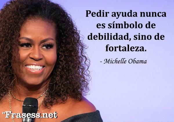 Frases de Michelle Obama - Pedir ayuda nunca es un símbolo de debilidad, sino de fortaleza.