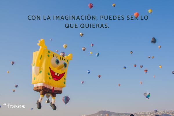 Frases de Bob Esponja - Con la imaginación, puedes ser lo que quieras.