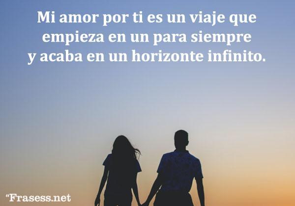 Frases de felicidad y alegría - Mi amor por ti es un viaje que empieza en un para siempre y acaba en un horizonte infinito.