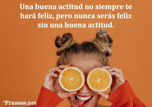 Frases de felicidad y alegría - Una buena actitud no siempre te hará feliz, pero nunca serás feliz sin una buena actitud.