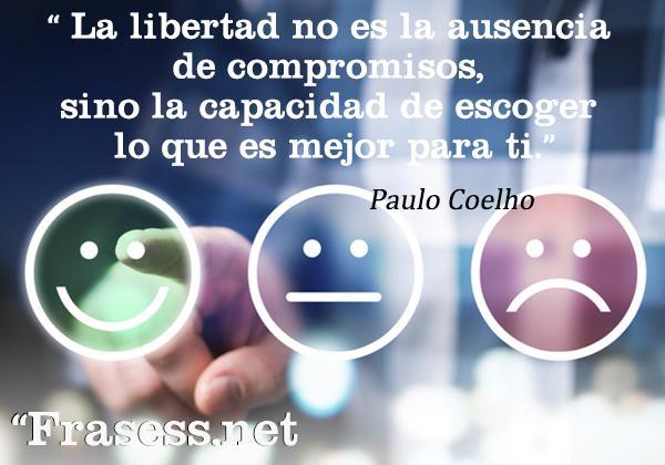 Frases de libertad -  La libertad no es la ausencia de compromisos, sino la capacidad de escoger lo que es mejor para ti.