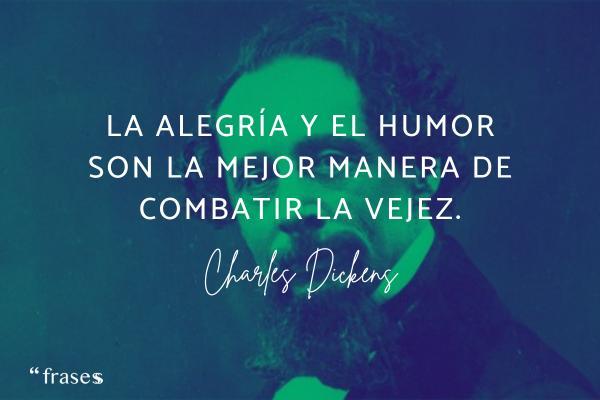 Frases de Charles Dickens - La alegría y el humor son la mejor manera de combatir la vejez.