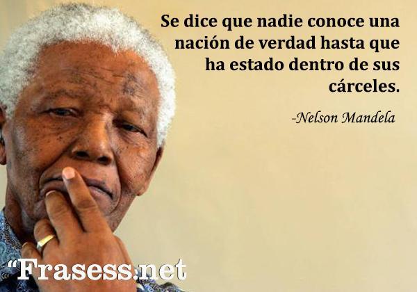 Frases de Nelson Mandela - Se dice que nadie conoce una nación de verdad hasta que ha estado dentro de sus cárceles.