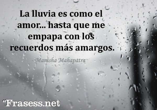 Frases de lluvia - La lluvia es como el amor... hasta que me empapa con los recuerdos más amargos.
