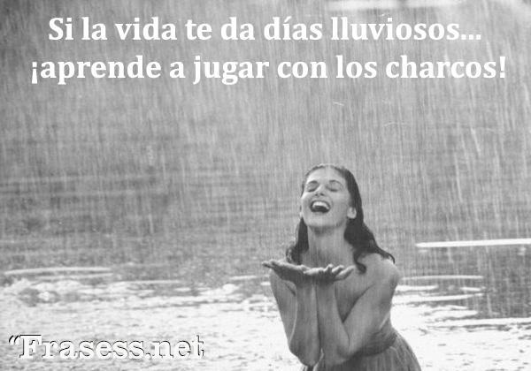 Frases de lluvia - Si la vida te da días lluviosos... ¡aprende a jugar con los charcos!