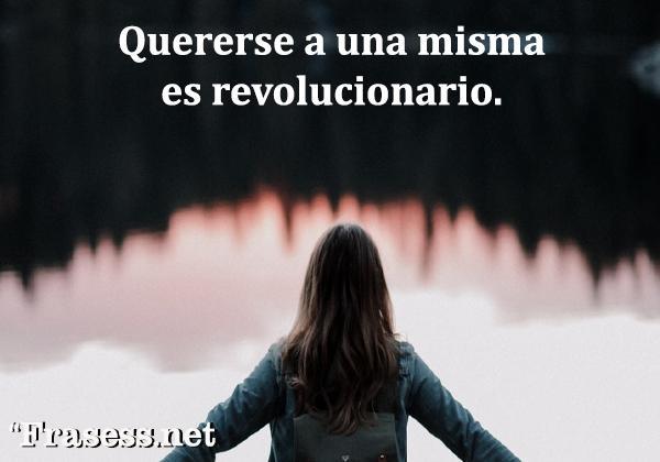 Frases de empoderamiento femenino - Quererse a una misma es revolucionario.