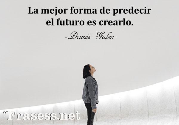 Frases motivadoras para estudiar - La mejor forma de predecir el futuro es crearlo.