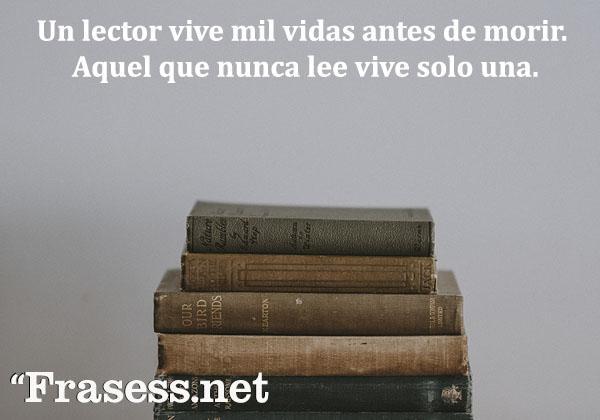 Frases motivadoras para estudiar - Un lector vive mil vidas antes de morir. Aquel que nunca lee vive solo una.