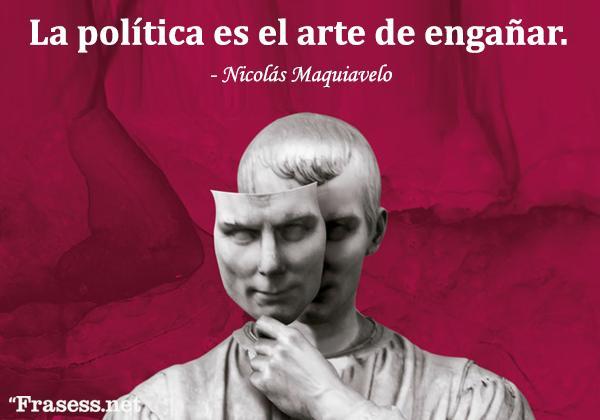 Frases de Maquiavelo - La política es el arte de engañar.