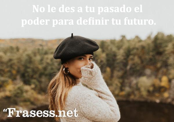 Frases motivadoras cortas y bonitas - No le des a tu pasado el poder para definir tu futuro.