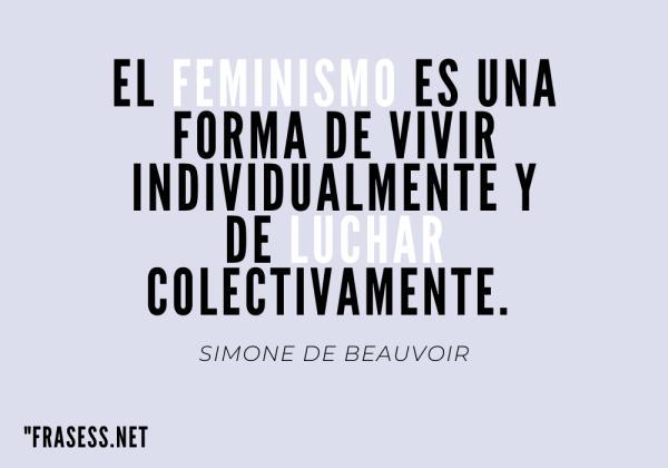 Frases para el día de la mujer - El feminismo es una forma de vivir individualmente y de luchar colectivamente.