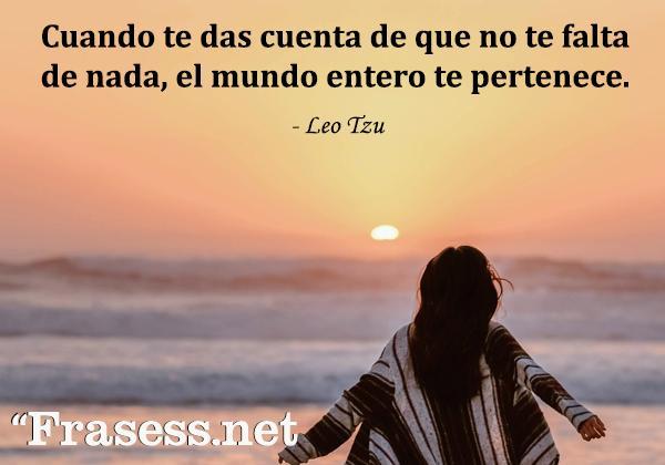 Frases zen - Cuando te das cuenta de que no te falta de nada, el mundo entero te pertenece.