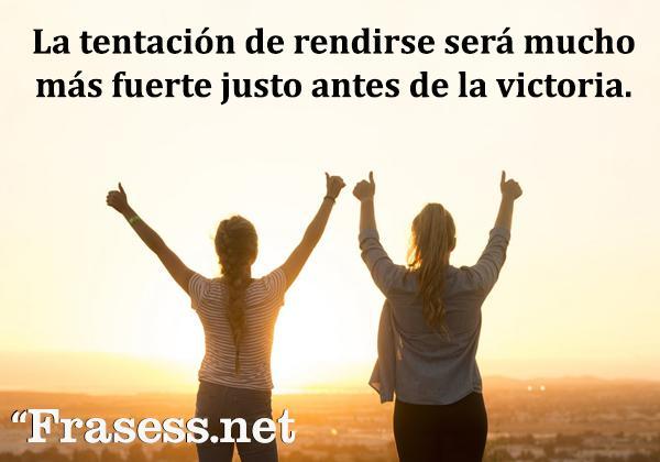 Frases zen - La tentación de rendirse será mucho más fuerte justo antes de la victoria.