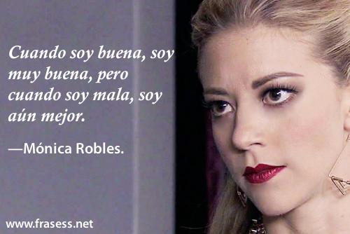 Frases de Mónica Robles (con imágenes) - Cuando soy buena, soy muy buena, pero cuando soy mala, soy aún mejor.