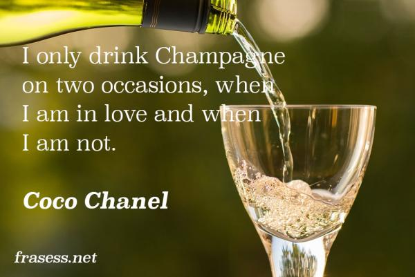Frases de comida para Restaurantes - I only drink Champagne on two occasions, when I am in love and when I am not.