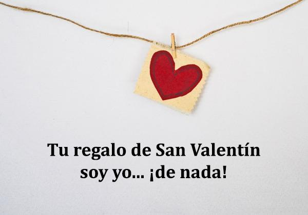 Frases de San Valentín - Tu regalo de San Valentín soy yo... de nada.