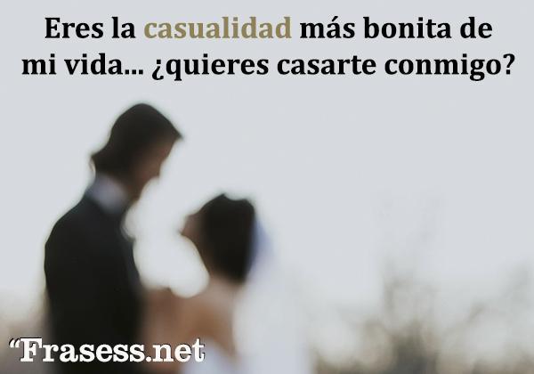 Frases para pedir matrimonio - Eres la casualidad más bonita de mi vida... ¿quieres casarte conmigo?