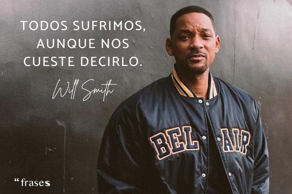Frases de Will Smith - Todos sufrimos, aunque nos cueste decirlo.