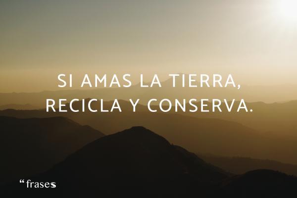 Frases del cambio climático - Si amas la Tierra, recicla y conserva.