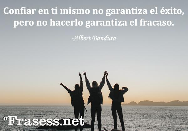 Frases para no rendirse - Confiar en ti mismo no garantiza el éxito, pero no hacerlo garantiza el fracaso.