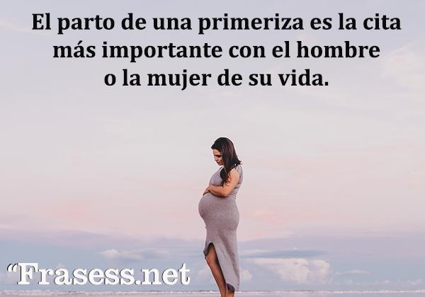 Frases de embarazo - El parto de una primeriza es la cita más importante con el hombre o la mujer de su vida.