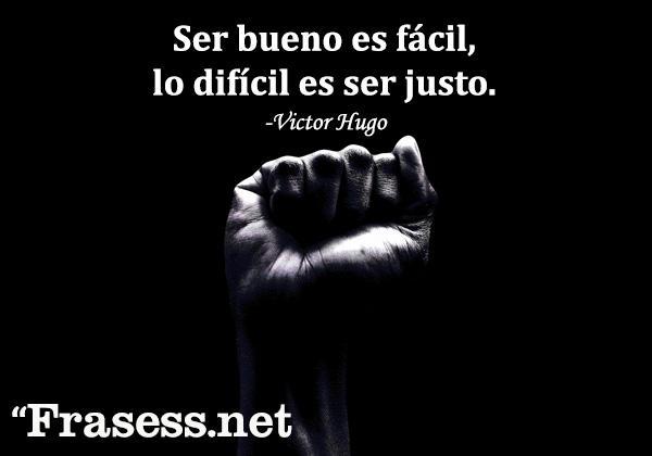Frases de justicia - Ser bueno es fácil, lo difícil es ser justo.