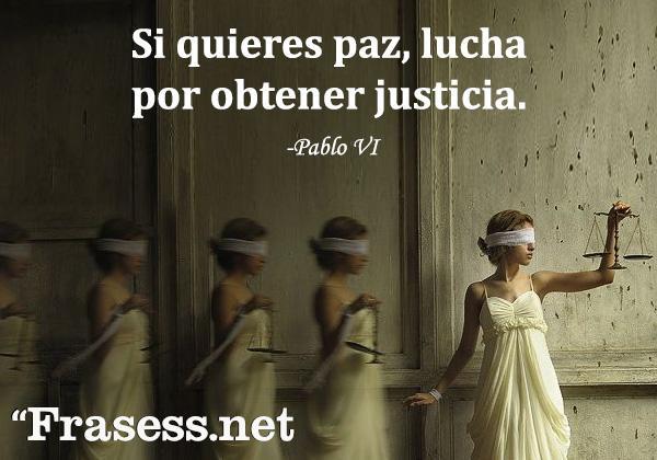 Frases de justicia - Si quieres paz, lucha por obtener justicia.