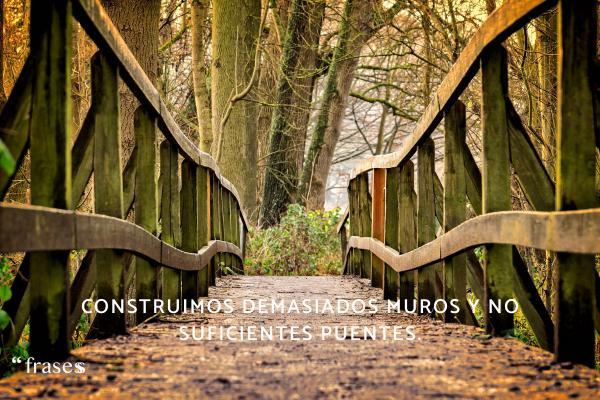 Frases de Isaac Newton - Construimos demasiados muros y no suficientes puentes.