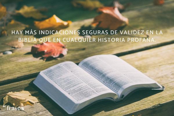 Frases de Isaac Newton - Hay más indicaciones seguras de validez en La Biblia que en cualquier historia profana.