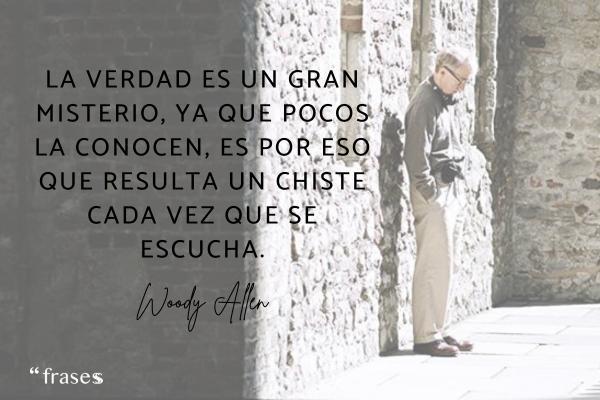 Frases de Woody Allen - La verdad es un gran misterio, ya que pocos la conocen, es por eso que resulta un chiste cada vez que se escucha.