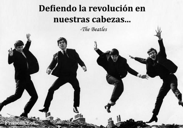 Frases de Los Beatles - Defiendo la revolución en nuestras cabezas.