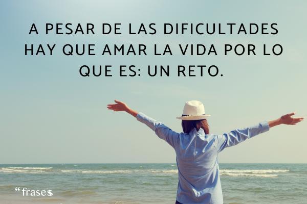 Frases de estar enamorado o enamorada - A pesar de las dificultades hay que amar la vida por lo que es: un reto.