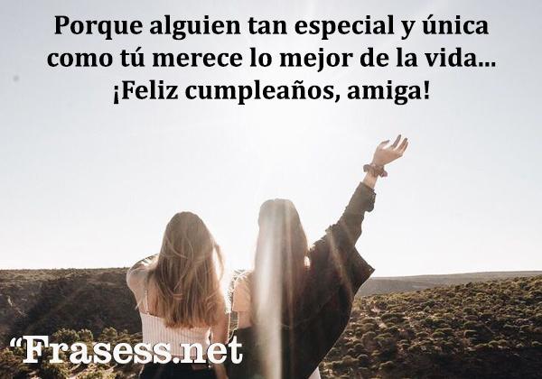 Frases de cumpleaños para una amiga - Porque alguien tan especial y única como tú merece lo mejor de la vida... ¡Feliz cumpleaños, amiga!