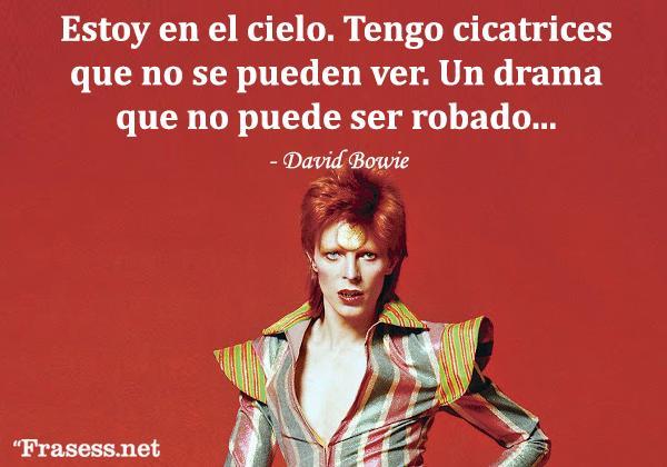 Frases de David Bowie - Estoy en el cielo. Tengo cicatrices que no se pueden ver. Un drama que no puede ser robado...