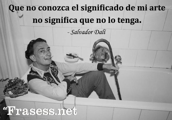 Frases de Dalí - Que no conozca el significado de mi arte no significa que no lo tenga.
