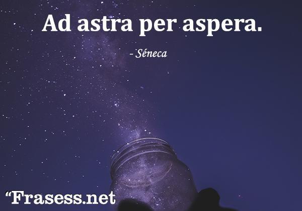 Frases en latín traducidas - Ad astra per aspera. (A través del esfuerzo, el triunfo)