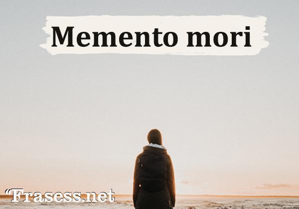 Frases en latín traducidas - Memento mori. (Recuerda que morirás)