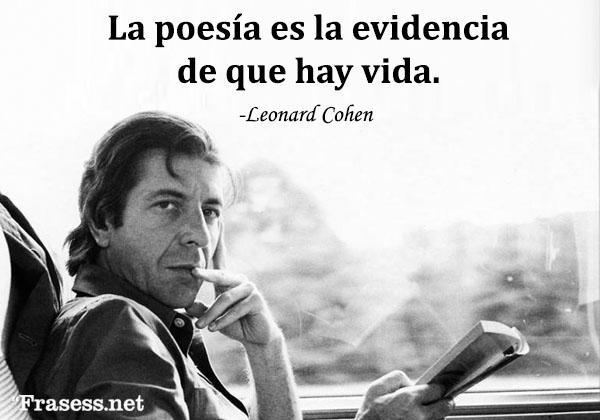 Frases de Leonard Cohen - La poesía es la evidencia de que hay vida.