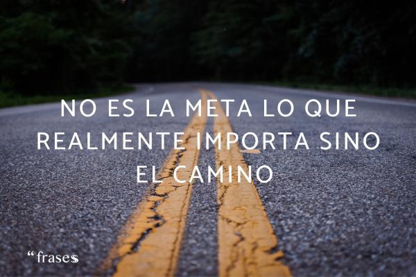Frases de verdades - No es la meta lo que realmente importa sino el camino.