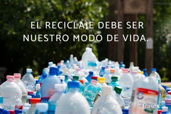 Frases de reciclaje - El reciclaje debe ser nuestro modo de vida.
