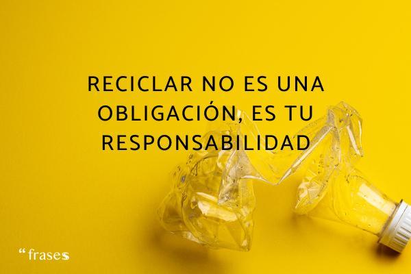 Frases de reciclaje -  Reciclar no es una obligación, es tu responsabilidad
