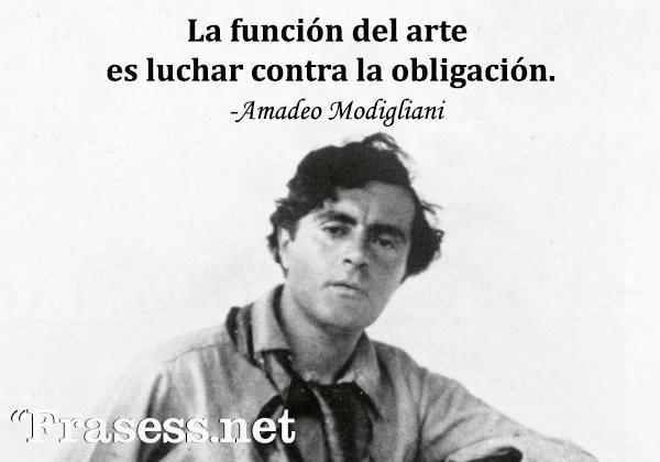 Frases de pintores - La función del arte es luchar contra la obligación.